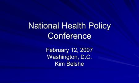 National Health Policy Conference February 12, 2007 Washington, D.C. Kim Belshe.
