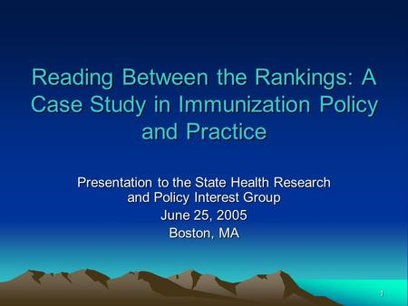 1 Reading Between the Rankings: A Case Study in Immunization Policy and Practice Presentation to the State Health Research and Policy Interest Group June.
