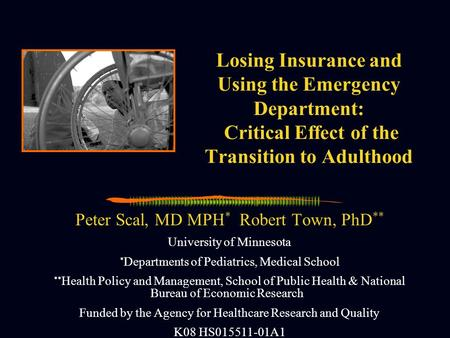 Losing Insurance and Using the Emergency Department: Critical Effect of the Transition to Adulthood Peter Scal, MD MPH * Robert Town, PhD ** University.