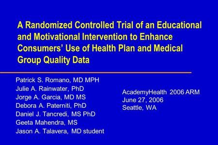 A Randomized Controlled Trial of an Educational and Motivational Intervention to Enhance Consumers Use of Health Plan and Medical Group Quality Data Patrick.