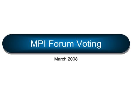 March 2008MPI Forum Voting 1 MPI Forum Voting March 2008.