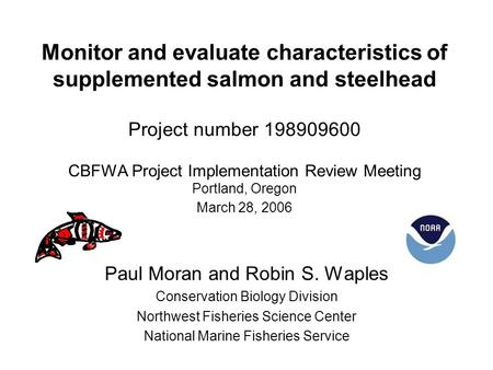 Monitor and evaluate characteristics of supplemented salmon and steelhead Project number 198909600 CBFWA Project Implementation Review Meeting Portland,