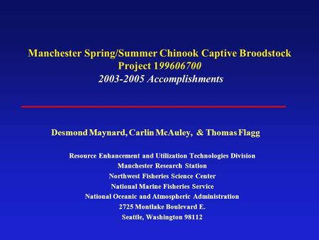Manchester Spring/Summer Chinook Captive Broodstock Project 199606700 2003-2005 Accomplishments Resource Enhancement and Utilization Technologies Division.