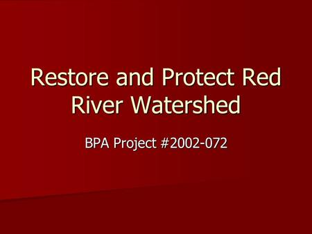 Restore and Protect Red River Watershed BPA Project #2002-072.