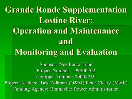 Grande Ronde Supplementation Lostine River: Operation and Maintenance and Monitoring and Evaluation Sponsor: Nez Perce Tribe Project Number: 199800702.