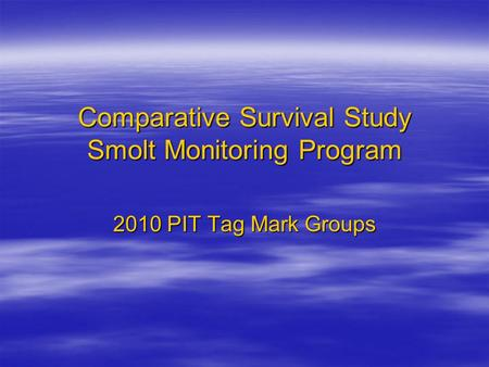 Comparative Survival Study Smolt Monitoring Program 2010 PIT Tag Mark Groups.