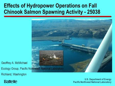 U.S. Department of Energy Pacific Northwest National Laboratory 1 Effects of Hydropower Operations on Fall Chinook Salmon Spawning Activity - 25038 Geoffrey.