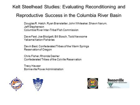 Kelt Steelhead Studies: Evaluating Reconditioning and Reproductive Success in the Columbia River Basin Douglas R. Hatch, Ryan Branstetter, John Whiteaker,