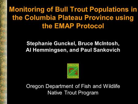 Oregon Department of Fish and Wildlife Native Trout Program Monitoring of Bull Trout Populations in the Columbia Plateau Province using the EMAP Protocol.