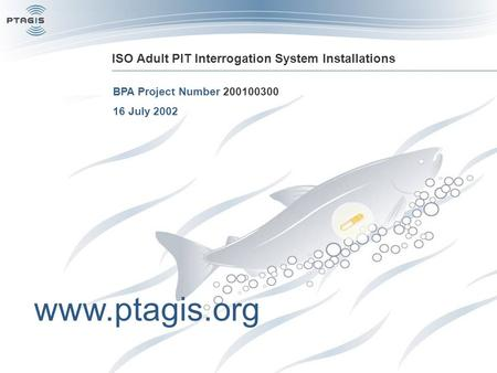 ISO Adult PIT Interrogation System Installations BPA Project Number 200100300 16 July 2002 www.ptagis.org.