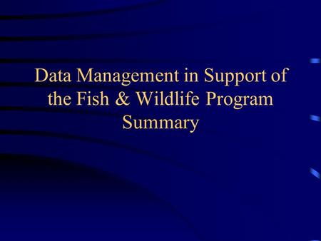 Data Management in Support of the Fish & Wildlife Program Summary.