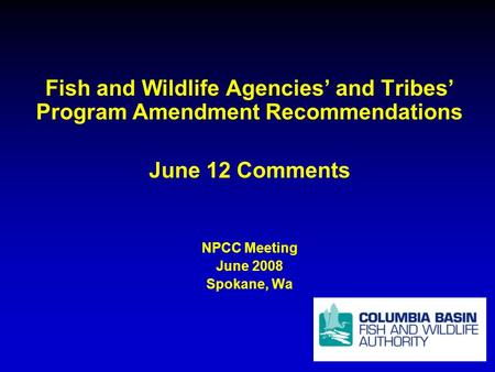 Fish and Wildlife Agencies and Tribes Program Amendment Recommendations June 12 Comments NPCC Meeting June 2008 Spokane, Wa.