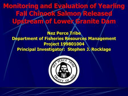 Monitoring and Evaluation of Yearling Fall Chinook Salmon Released Upstream of Lower Granite Dam Nez Perce Tribe Department of Fisheries Resources Management.