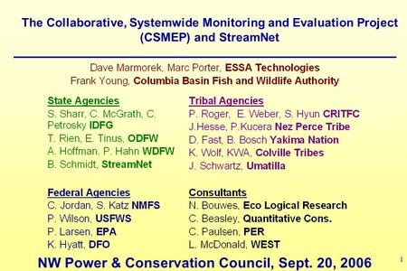 1 The Collaborative, Systemwide Monitoring and Evaluation Project (CSMEP) and StreamNet NW Power & Conservation Council, Sept. 20, 2006.