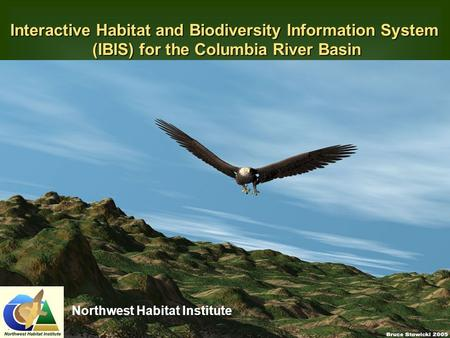 Northwest Habitat Institute Interactive Habitat and Biodiversity Information System (IBIS) for the Columbia River Basin.