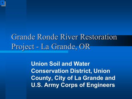 Grande Ronde River Restoration Project - La Grande, OR Union Soil and Water Conservation District, Union County, City of La Grande and U.S. Army Corps.