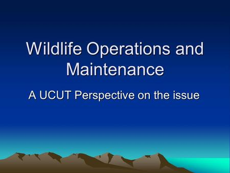 Wildlife Operations and Maintenance A UCUT Perspective on the issue.