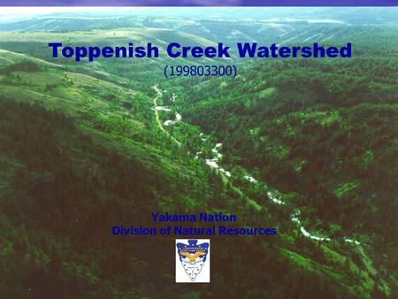 Toppenish Creek Watershed (199803300) Yakama Nation Division of Natural Resources.
