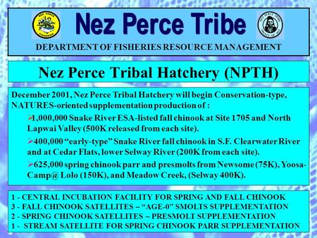 Nez Perce Tribal Hatchery (NPTH) DEPARTMENT OF FISHERIES RESOURCE MANAGEMENT 1 - CENTRAL INCUBATION FACILITY FOR SPRING AND FALL CHINOOK 3 - FALL CHINOOK.