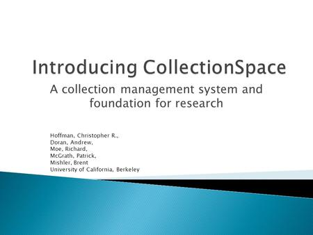 A collection management system and foundation for research Hoffman, Christopher R., Doran, Andrew, Moe, Richard, McGrath, Patrick, Mishler, Brent University.