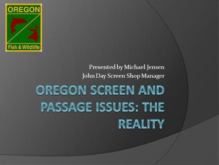Presented by Michael Jensen John Day Screen Shop Manager.