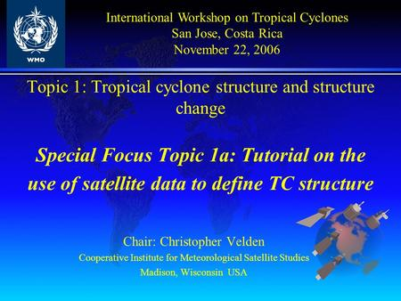 Topic 1: Tropical cyclone structure and structure change Special Focus Topic 1a: Tutorial on the use of satellite data to define TC structure Chair: Christopher.
