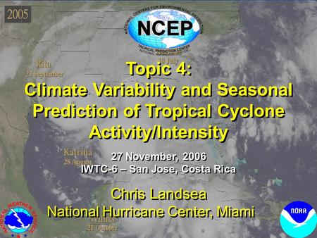 Topic 4: Climate Variability and Seasonal Prediction of Tropical Cyclone Activity/Intensity Topic 4: Climate Variability and Seasonal Prediction of Tropical.