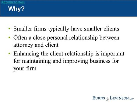 Www.burnslev.com RETURN TO MAIN Improving Client Relations Henry Chace CIO, Burns & Levinson LLP ILTA, 2007.
