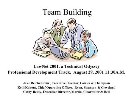 Team Building LawNet 2001, a Technical Odyssey Professional Development Track, August 29, 2001 11:30A.M. Jake Reichenstein, Executive Director, Cowles.