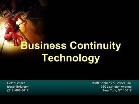 Business Continuity Technology Peter Lesser (212) 692-5617 Peter Lesser (212) 692-5617 Kraft Kennedy & Lesser, Inc. 360 Lexington.