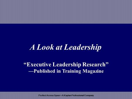 Perfect Access Speer A Kaplan Professional Company Executive Leadership Research Published in Training Magazine A Look at Leadership.