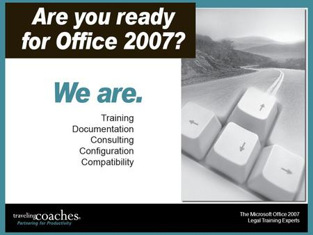 The Microsoft Office 2007 Legal Training Experts.