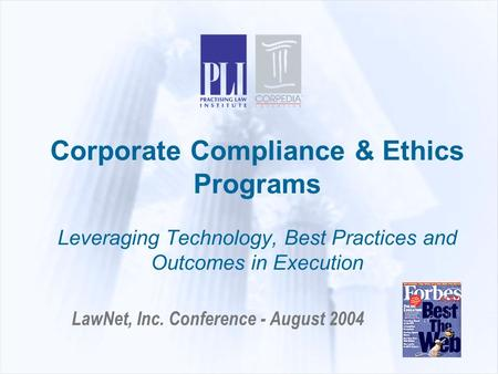 Corporate Compliance & Ethics Programs Leveraging Technology, Best Practices and Outcomes in Execution LawNet, Inc. Conference - August 2004.