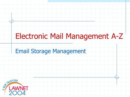 Electronic Mail Management A-Z Email Storage Management.