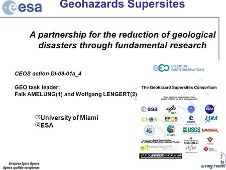 Geohazards Supersites A partnership for the reduction of geological disasters through fundamental research (1) University of Miami (2) ESA CEOS action.
