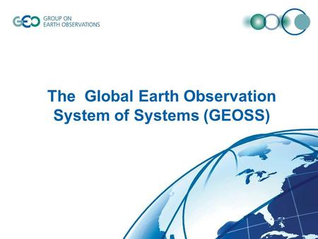 © GEO Secretariat The Global Earth Observation System of Systems (GEOSS)