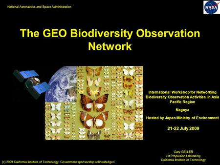 The GEO Biodiversity Observation Network Gary GELLER Jet Propulsion Laboratory California Institute of Technology International Workshop for Networking.