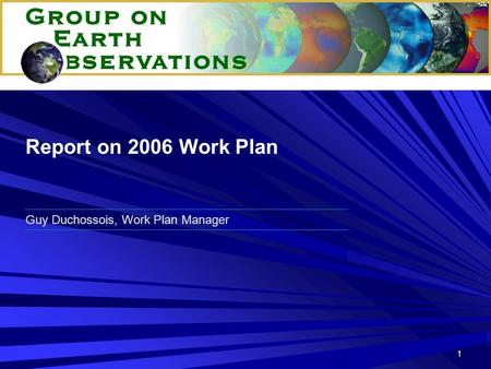 1 Guy Duchossois, Work Plan Manager Report on 2006 Work Plan.