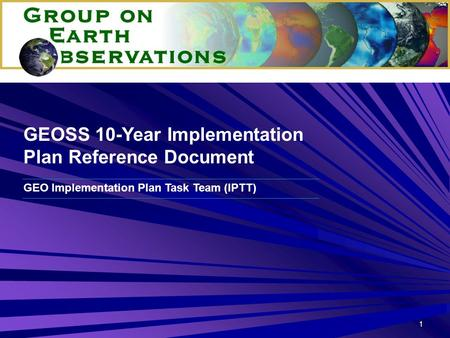 1 GEO Implementation Plan Task Team (IPTT) GEOSS 10-Year Implementation Plan Reference Document.