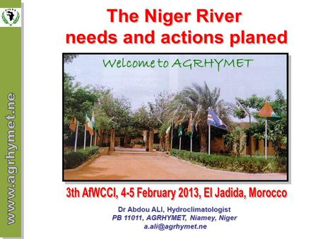 Dr Abdou ALI, Hydroclimatologist PB 11011, AGRHYMET, Niamey, Niger  Welcome to AGRHYMET.