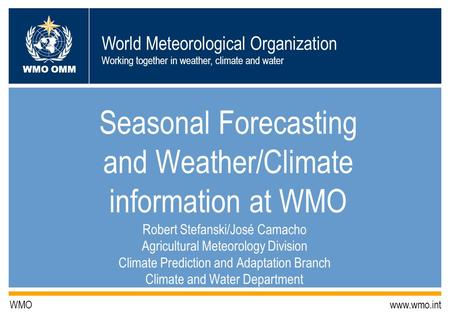 Seasonal Forecasting and Weather/Climate information at WMO