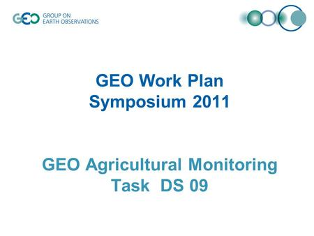 GEO Work Plan Symposium 2011 GEO Agricultural Monitoring Task DS 09.