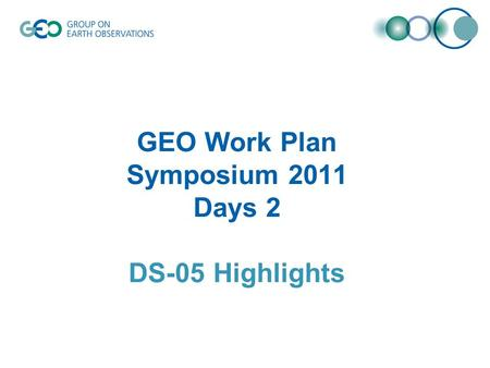 GEO Work Plan Symposium 2011 Days 2 DS-05 Highlights.