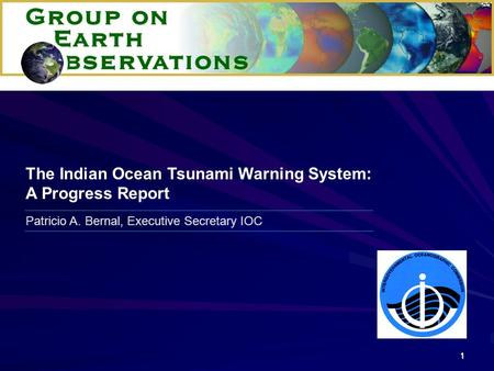 1 Patricio A. Bernal, Executive Secretary IOC The Indian Ocean Tsunami Warning System: A Progress Report.