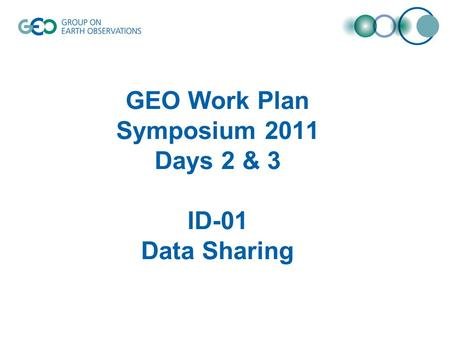 GEO Work Plan Symposium 2011 Days 2 & 3 ID-01 Data Sharing.