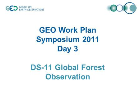 GEO Work Plan Symposium 2011 Day 3 DS-11 Global Forest Observation.