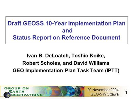 GEO-5 in Ottawa 1 29 November 2004 Draft GEOSS 10-Year Implementation Plan and Status Report on Reference Document Ivan B. DeLoatch, Toshio Koike, Robert.