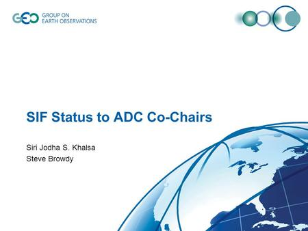 SIF Status to ADC Co-Chairs Siri Jodha S. Khalsa Steve Browdy.