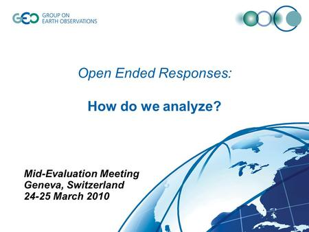 Open Ended Responses: How do we analyze? Mid-Evaluation Meeting Geneva, Switzerland 24-25 March 2010.