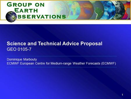 1 Dominique Marbouty ECMWF European Centre for Medium-range Weather Forecasts (ECMWF) Science and Technical Advice Proposal GEO 0105-7.
